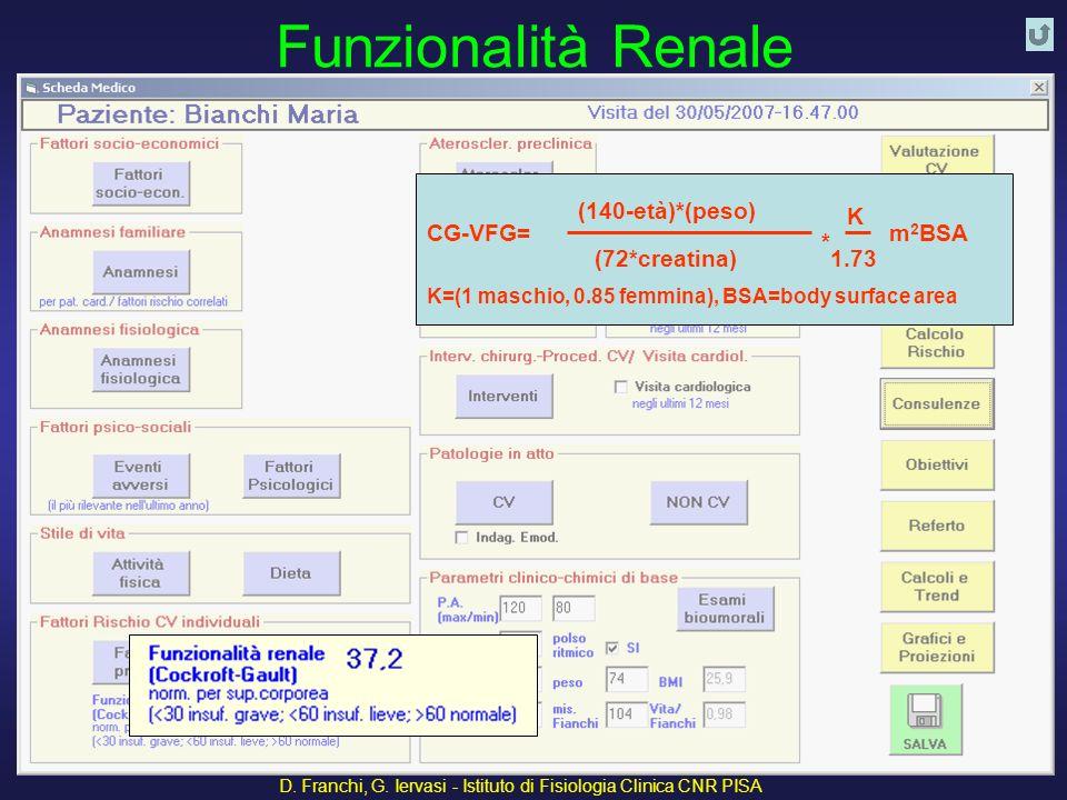 D. Franchi, G. Iervasi - Istituto di Fisiologia Clinica CNR PISA 27 Funzionalità Renale (140-età)*(peso) (72*creatina) CG-VFG=m 2 BSA * K 1.73 K=(1 ma