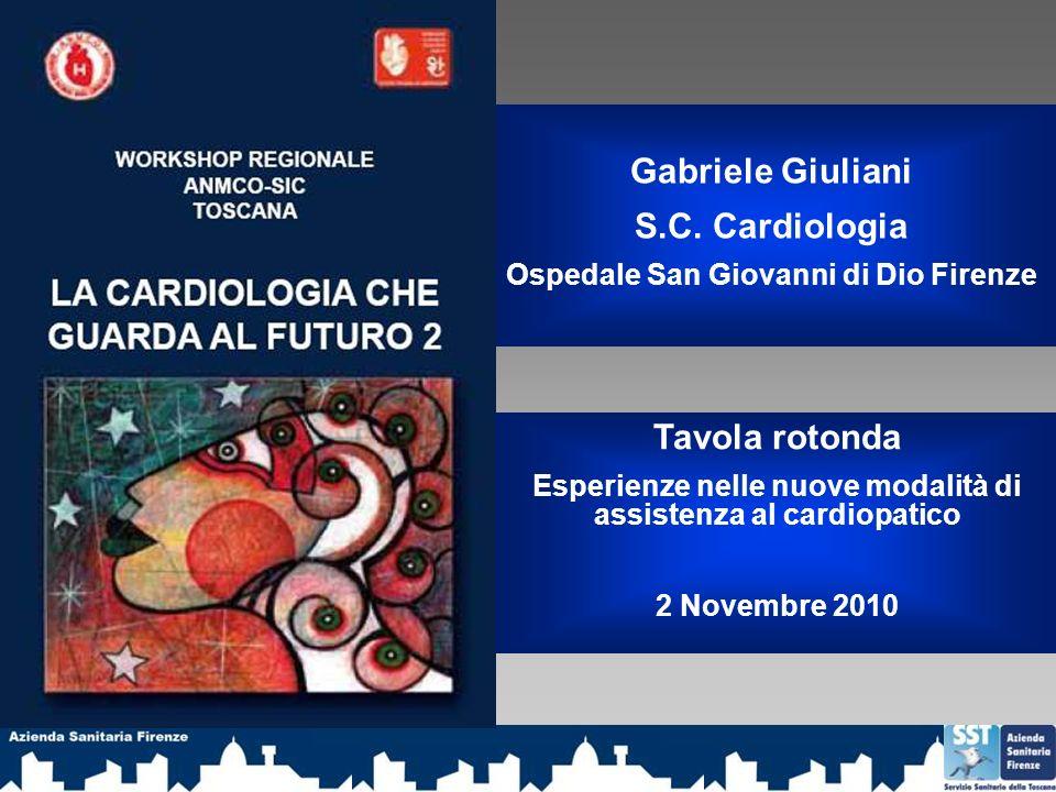 Gabriele Giuliani S.C. Cardiologia Ospedale San Giovanni di Dio Firenze Tavola rotonda Esperienze nelle nuove modalità di assistenza al cardiopatico 2