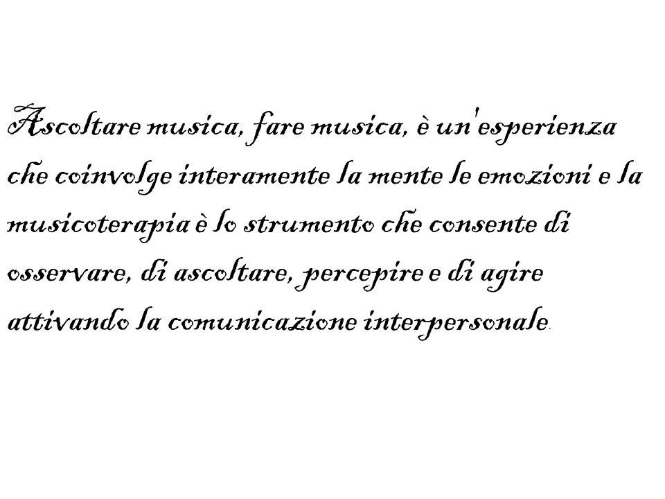 Ascoltare musica, fare musica, è un esperienza che coinvolge interamente la mente le emozioni e la musicoterapia è lo strumento che consente di osservare, di ascoltare, percepire e di agire attivando la comunicazione interpersonale.