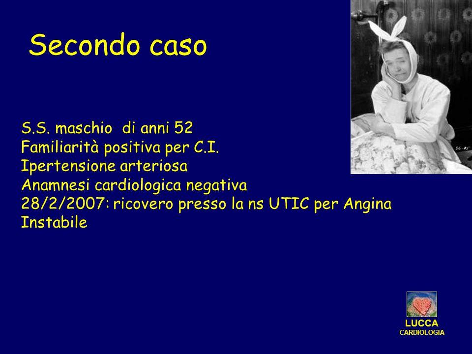 Secondo caso S.S. maschio di anni 52 Familiarità positiva per C.I. Ipertensione arteriosa Anamnesi cardiologica negativa 28/2/2007: ricovero presso la