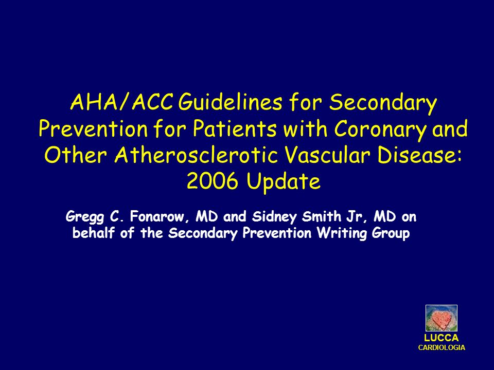 AHA/ACC Guidelines for Secondary Prevention for Patients with Coronary and Other Atherosclerotic Vascular Disease: 2006 Update Gregg C. Fonarow, MD an
