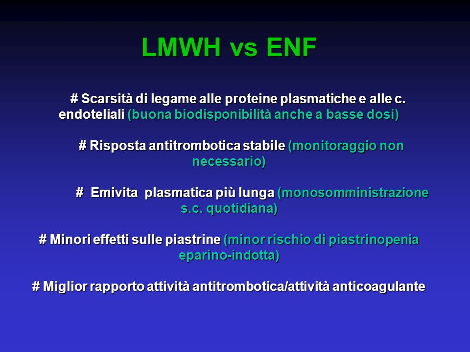 LMWH vs ENF # Scarsità di legame alle proteine plasmatiche e alle c. endoteliali (buona biodisponibilità anche a basse dosi) # Scarsità di legame alle