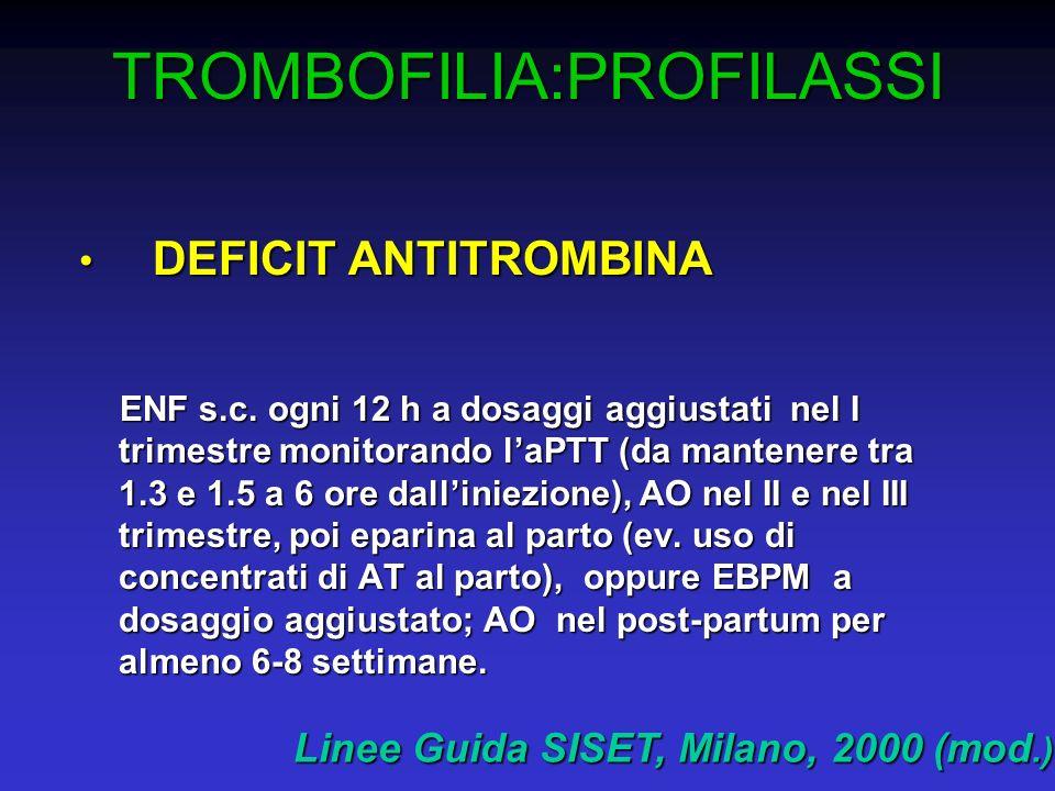 TROMBOFILIA:PROFILASSI DEFICIT ANTITROMBINA DEFICIT ANTITROMBINA ENF s.c. ogni 12 h a dosaggi aggiustati nel I trimestre monitorando laPTT (da mantene