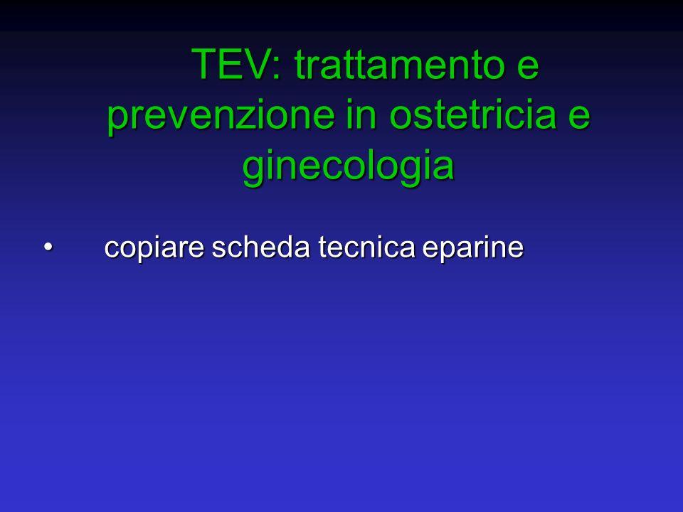 TEV: trattamento e prevenzione in ostetricia e ginecologia TEV: trattamento e prevenzione in ostetricia e ginecologia copiare scheda tecnica eparine c