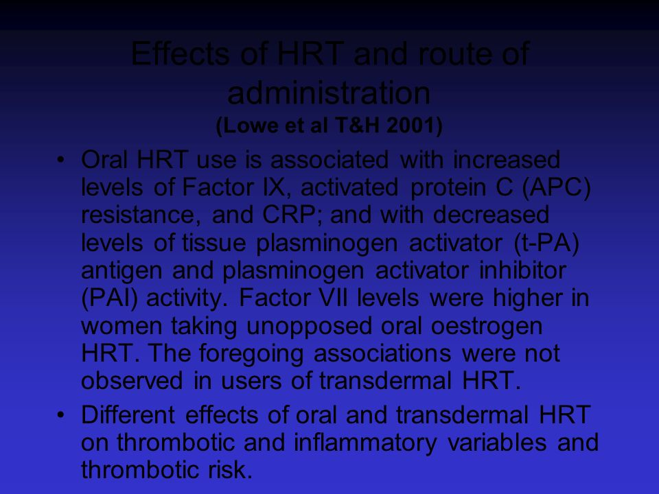 Effects of HRT and route of administration (Lowe et al T&H 2001) Oral HRT use is associated with increased levels of Factor IX, activated protein C (A