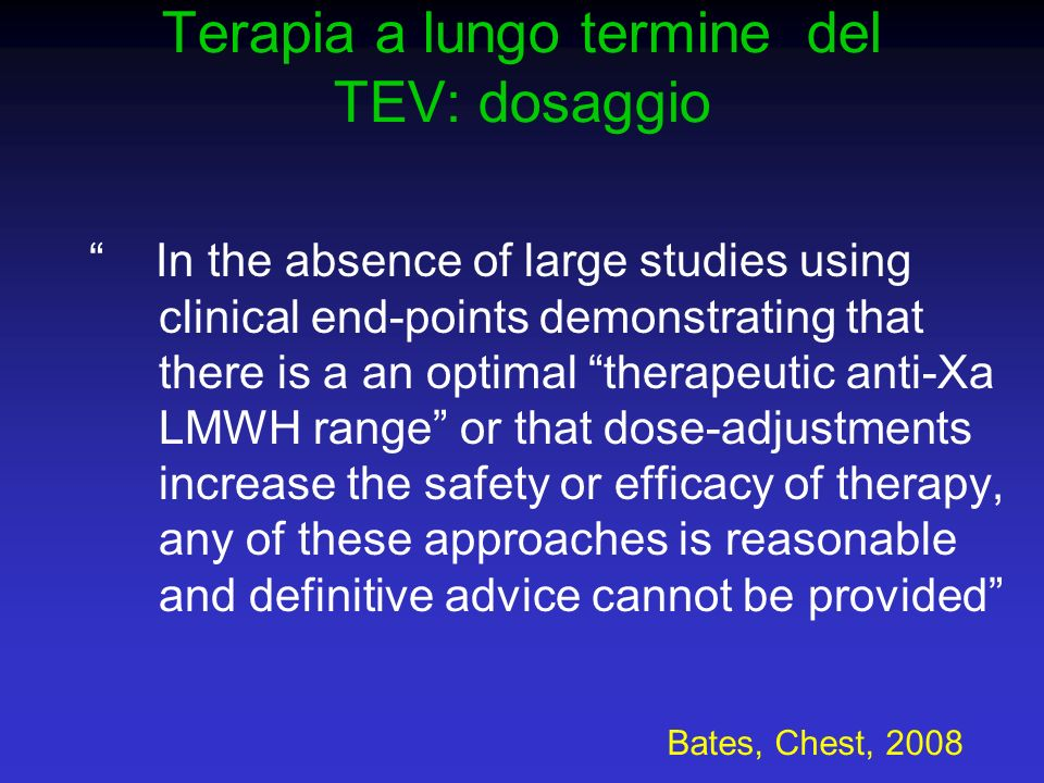 Terapia a lungo termine del TEV: dosaggio In the absence of large studies using clinical end-points demonstrating that there is a an optimal therapeut