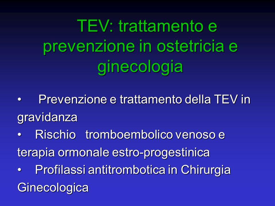 TEV: trattamento e prevenzione in ostetricia e ginecologia TEV: trattamento e prevenzione in ostetricia e ginecologia Prevenzione e trattamento della