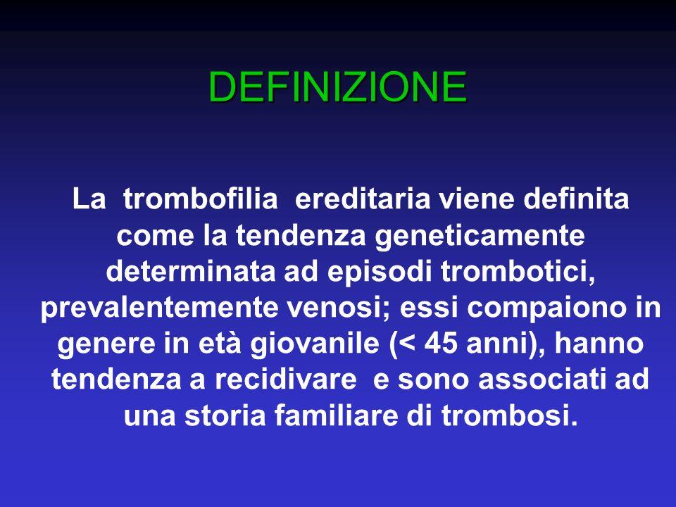 DEFINIZIONE La trombofilia ereditaria viene definita come la tendenza geneticamente determinata ad episodi trombotici, prevalentemente venosi; essi co