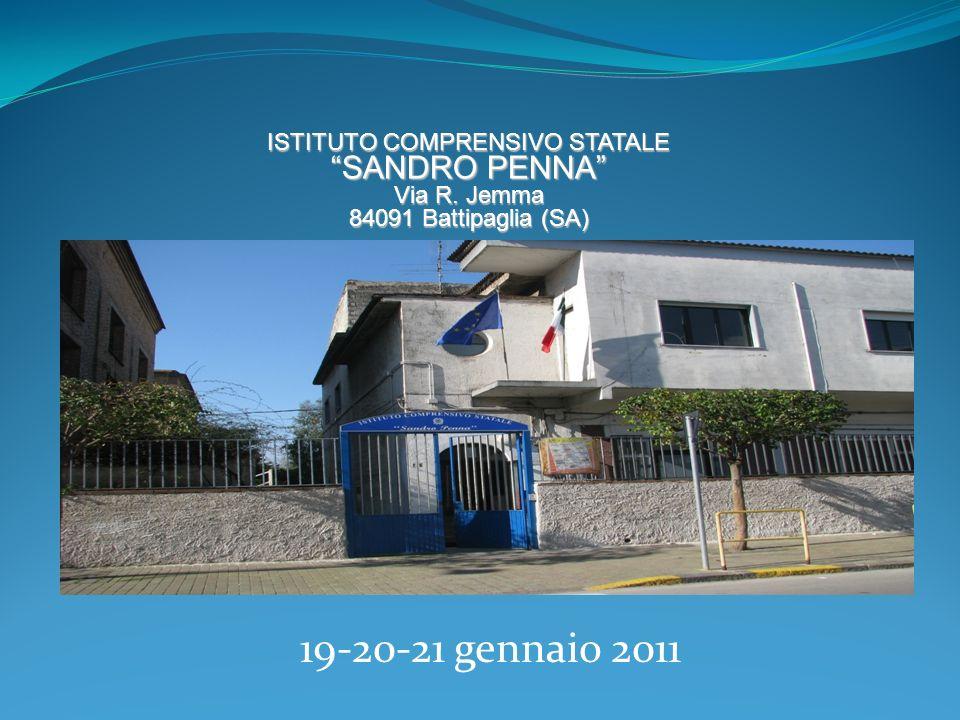 ISTITUTO COMPRENSIVO STATALE SANDRO PENNA Via R. Jemma 84091 Battipaglia (SA) 19-20-21 gennaio 2011