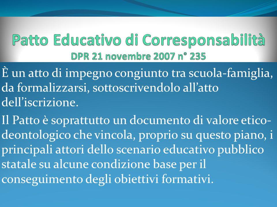 È un atto di impegno congiunto tra scuola-famiglia, da formalizzarsi, sottoscrivendolo allatto delliscrizione. Il Patto è soprattutto un documento di