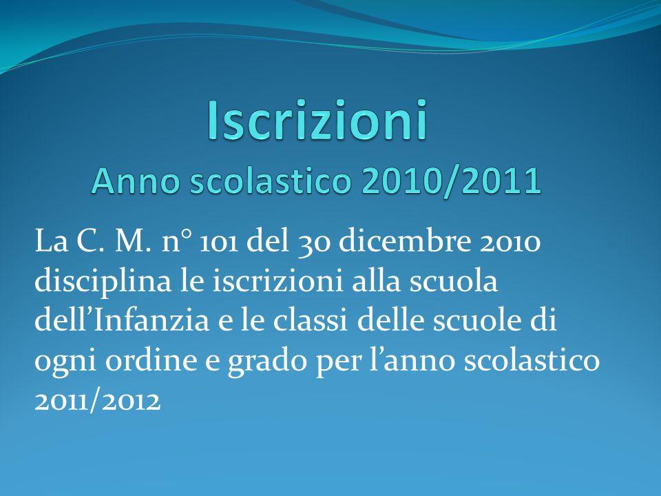 La C. M. n° 101 del 30 dicembre 2010 disciplina le iscrizioni alla scuola dellInfanzia e le classi delle scuole di ogni ordine e grado per lanno scola