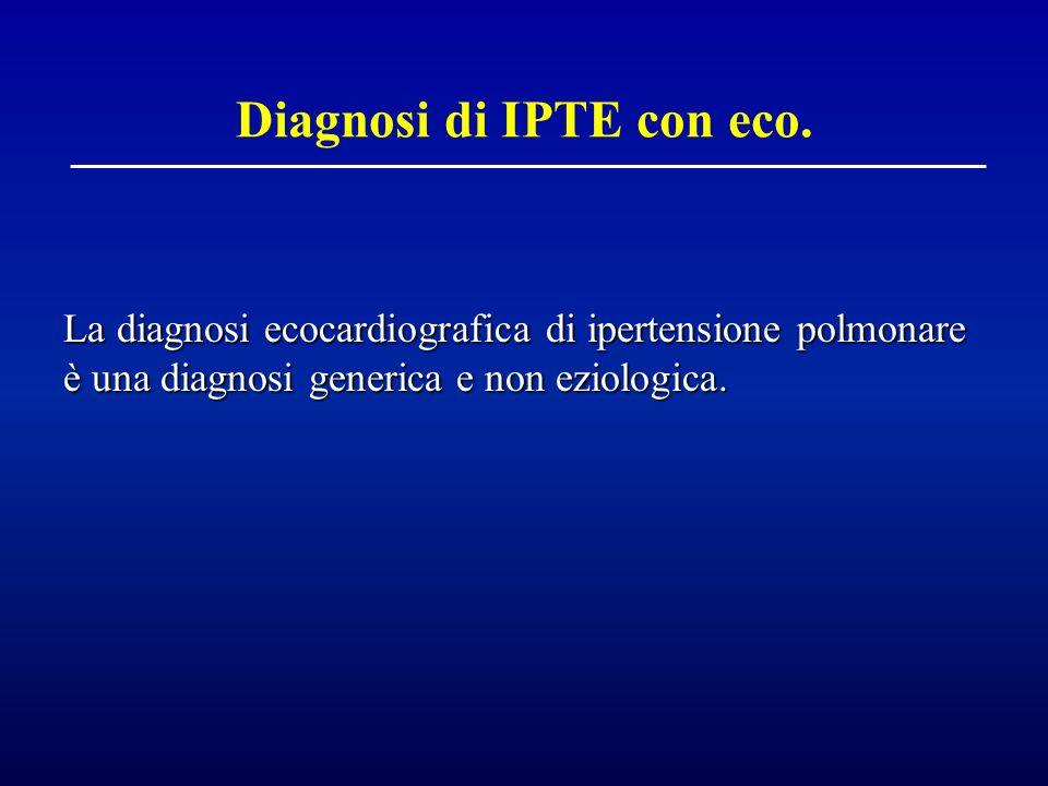 Diagnosi di IPTE con eco. La diagnosi ecocardiografica di ipertensione polmonare è una diagnosi generica e non eziologica.