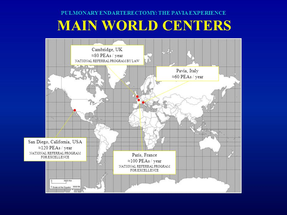 PULMONARY ENDARTERECTOMY: THE PAVIA EXPERIENCE MAIN WORLD CENTERS San Diego, California, USA 120 PEAs / year NATIONAL REFERRAL PROGRAM FOR EXCELLENCE