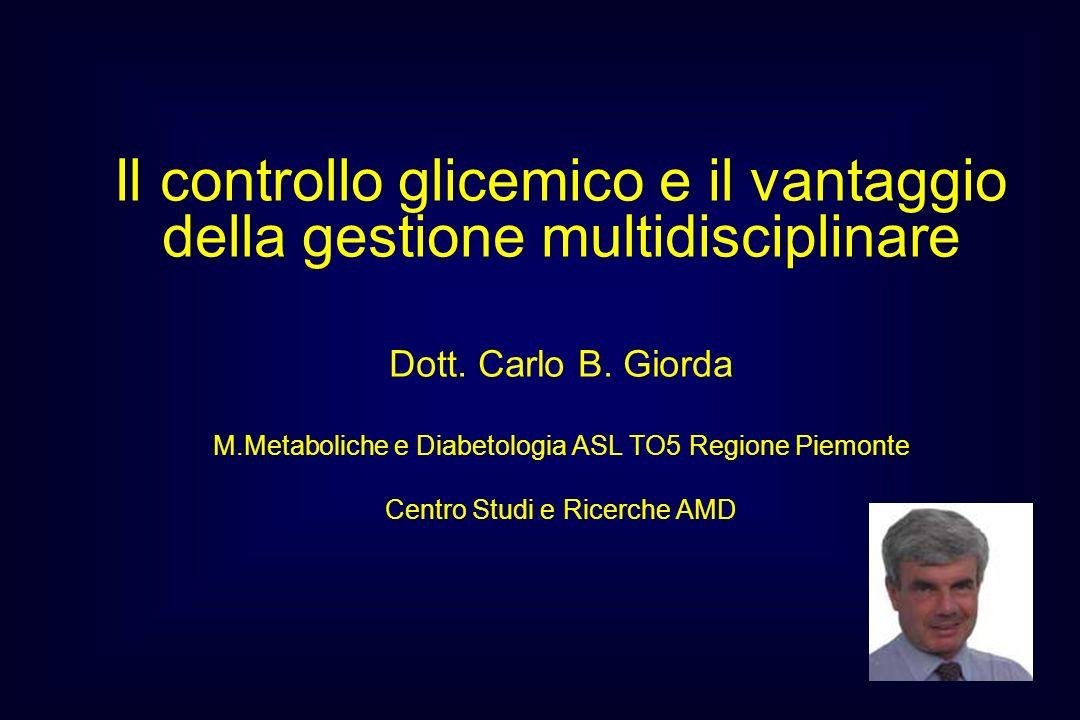 Il controllo glicemico e il vantaggio della gestione multidisciplinare Dott. Carlo B. Giorda M.Metaboliche e Diabetologia ASL TO5 Regione Piemonte Cen