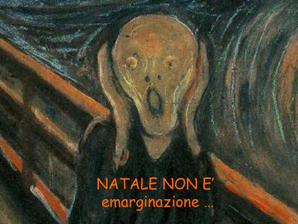 NATALE NON E emarginazione …