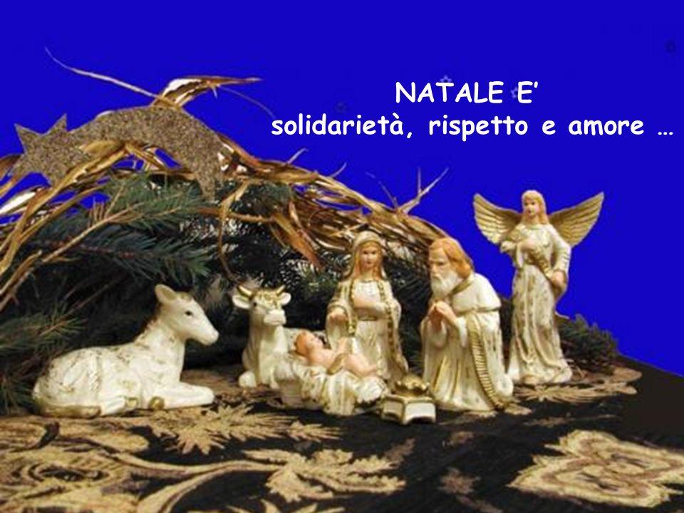 NATALE E solidarietà, rispetto e amore …