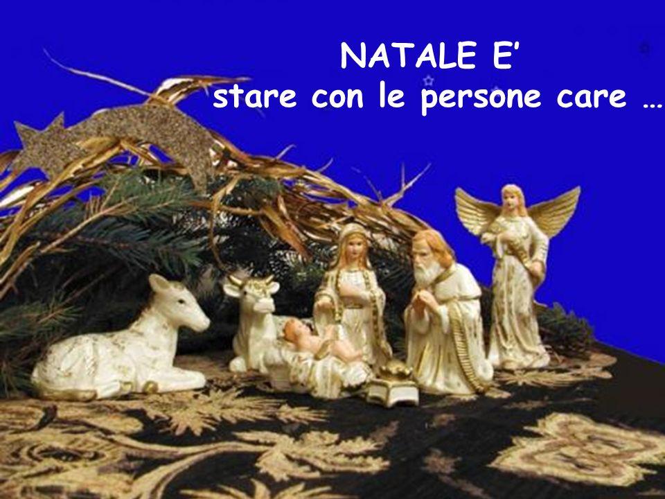 NATALE E stare con le persone care …