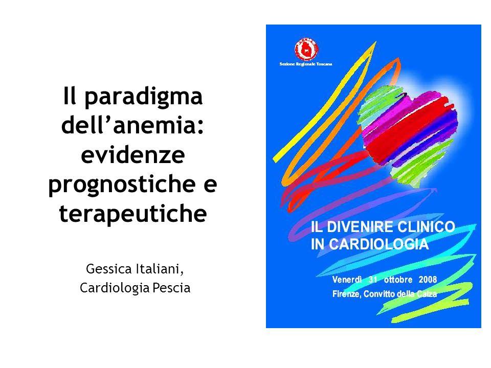 Il paradigma dellanemia: evidenze prognostiche e terapeutiche Gessica Italiani, Cardiologia Pescia