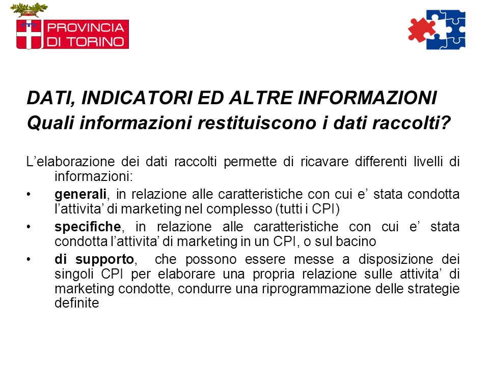 DATI, INDICATORI ED ALTRE INFORMAZIONI Quali informazioni restituiscono i dati raccolti.