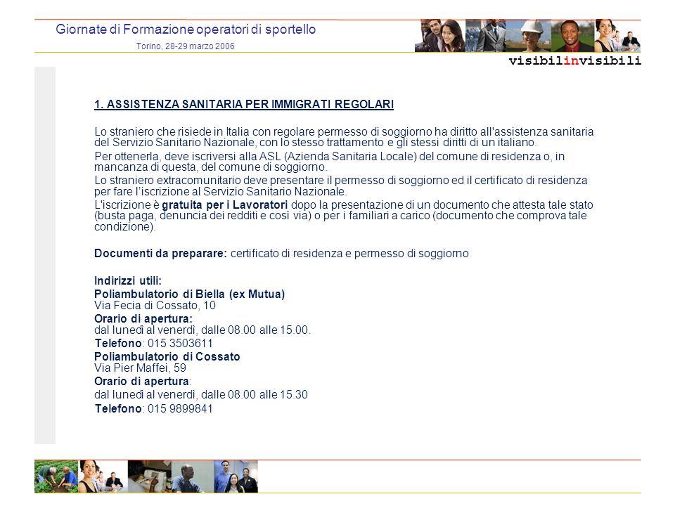 visibilinvisibili Giornate di Formazione operatori di sportello Torino, 28-29 marzo 2006 1. ASSISTENZA SANITARIA PER IMMIGRATI REGOLARI Lo straniero c