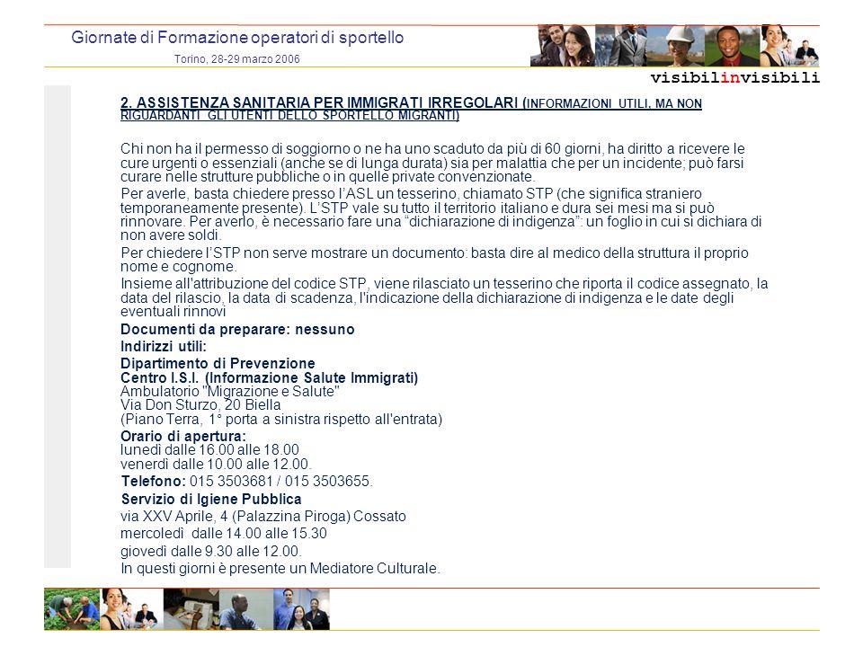 visibilinvisibili Giornate di Formazione operatori di sportello Torino, 28-29 marzo 2006 2. ASSISTENZA SANITARIA PER IMMIGRATI IRREGOLARI ( INFORMAZIO