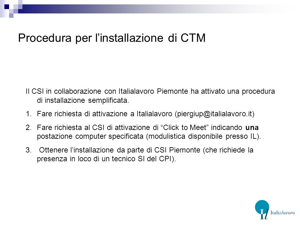 Procedura per linstallazione di CTM Il CSI in collaborazione con Italialavoro Piemonte ha attivato una procedura di installazione semplificata.