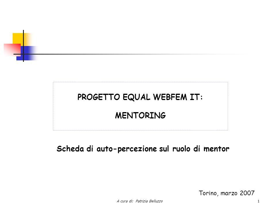 A cura di: Patrizia Belluzzo1 PROGETTO EQUAL WEBFEM IT: MENTORING Scheda di auto-percezione sul ruolo di mentor Torino, marzo 2007