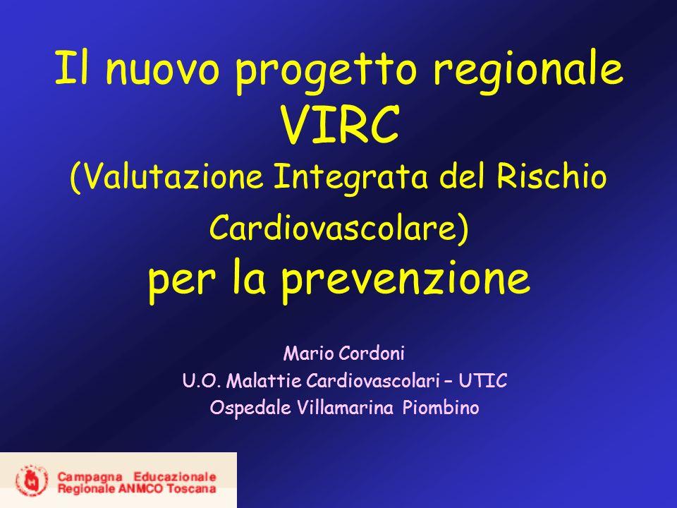 Il nuovo progetto regionale VIRC (Valutazione Integrata del Rischio Cardiovascolare) per la prevenzione Mario Cordoni U.O.