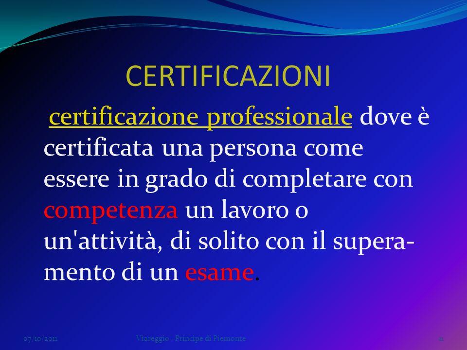 07/10/2011Viareggio - Principe di Piemonte11 certificazione professionale dove è certificata una persona come essere in grado di completare con compet