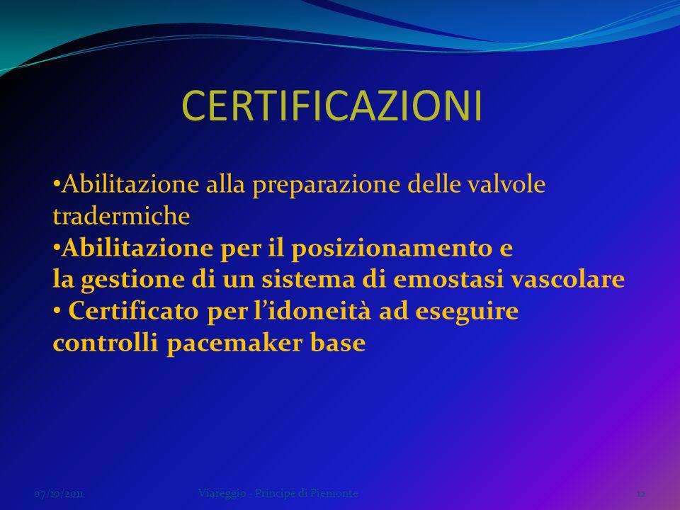 07/10/2011Viareggio - Principe di Piemonte12 CERTIFICAZIONI Abilitazione alla preparazione delle valvole tradermiche Abilitazione per il posizionament