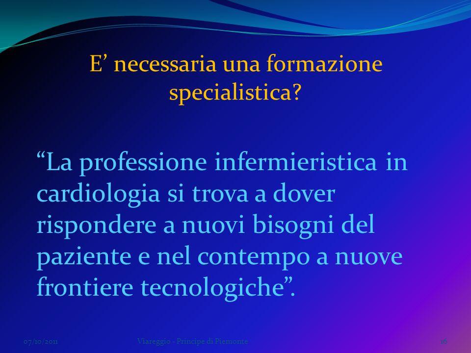 07/10/2011Viareggio - Principe di Piemonte16 La professione infermieristica in cardiologia si trova a dover rispondere a nuovi bisogni del paziente e