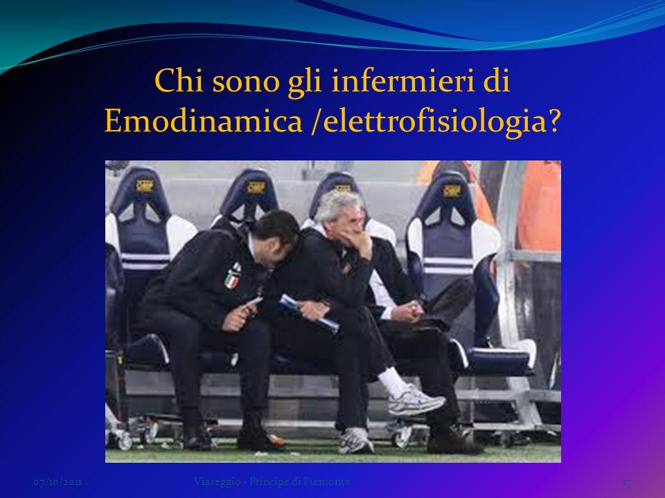 07/10/2011Viareggio - Principe di Piemonte17 Chi sono gli infermieri di Emodinamica /elettrofisiologia?