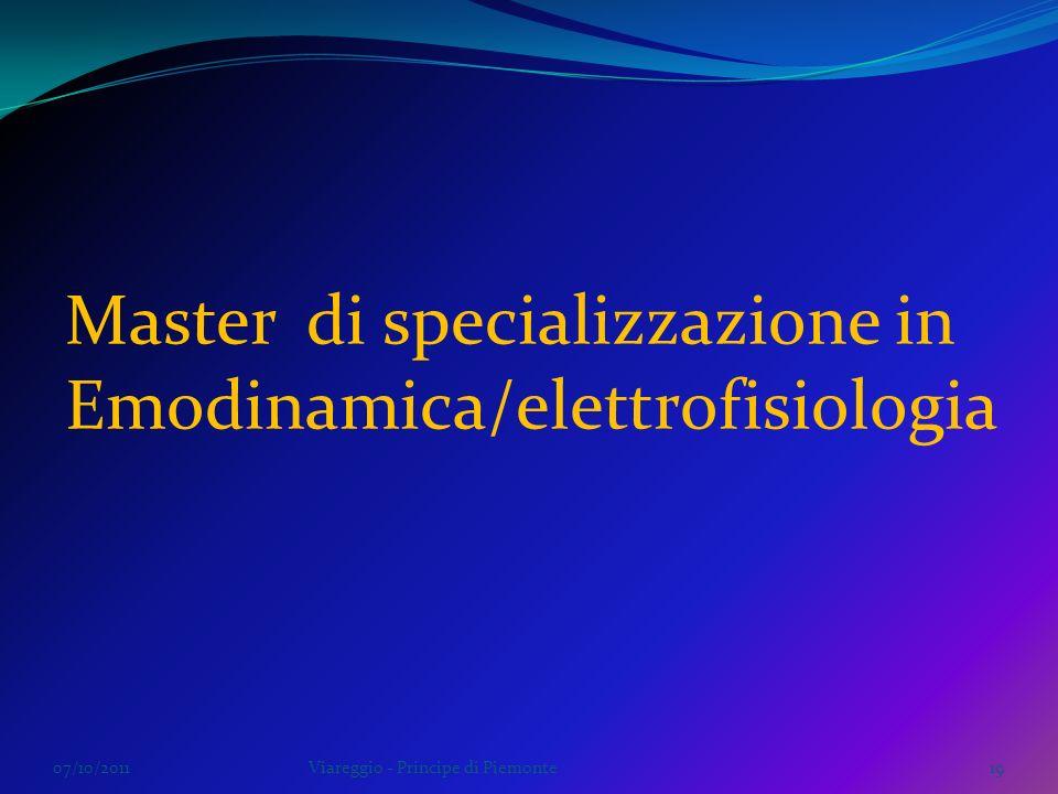 07/10/2011Viareggio - Principe di Piemonte19 Master di specializzazione in Emodinamica/elettrofisiologia