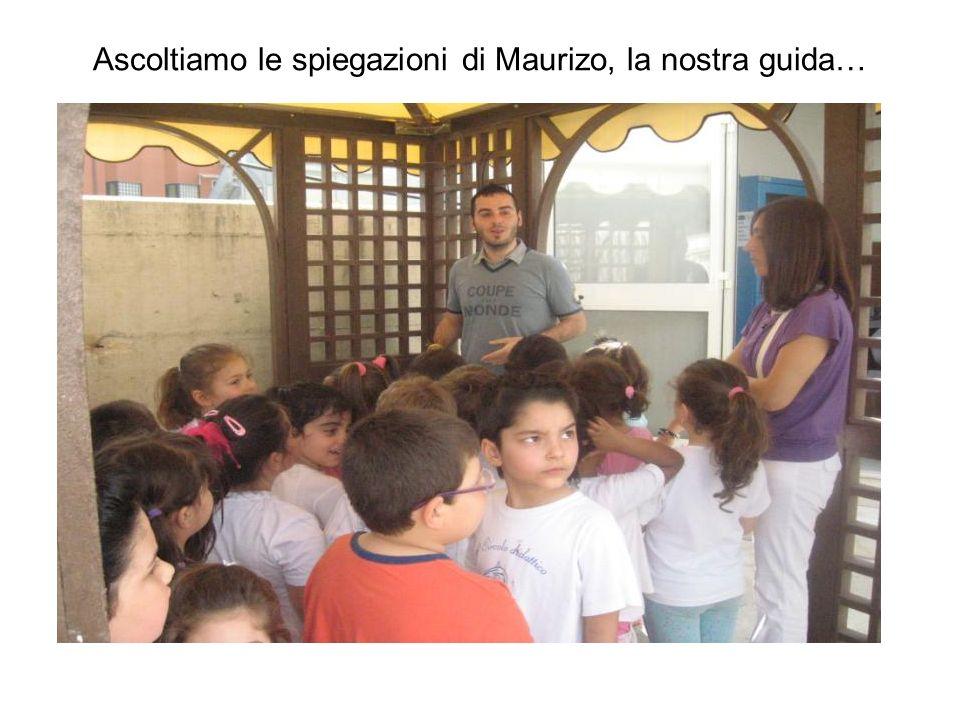Ascoltiamo le spiegazioni di Maurizo, la nostra guida…
