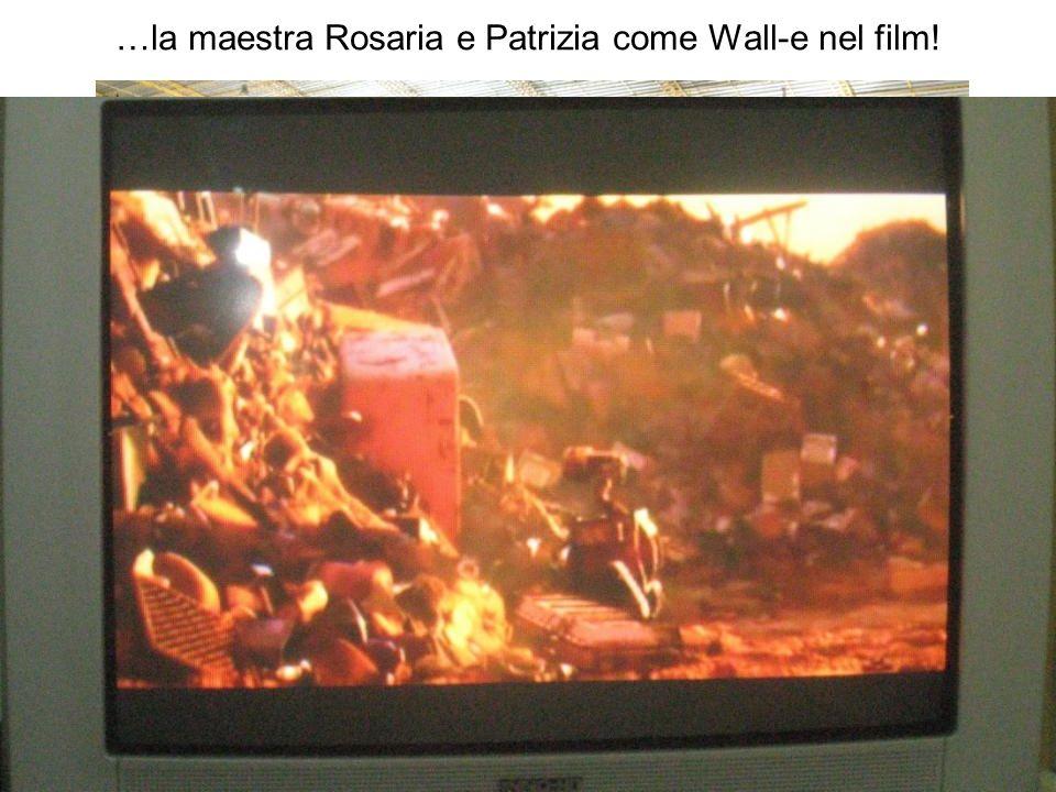 …la maestra Rosaria e Patrizia come Wall-e nel film!