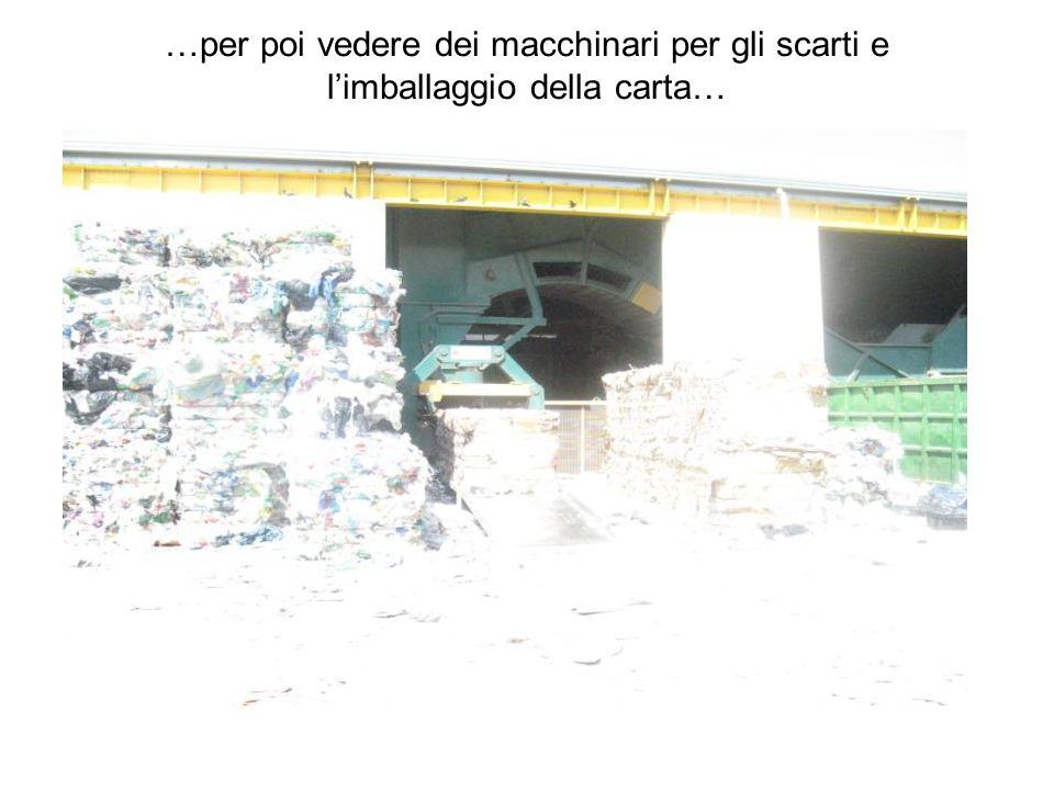 …per poi vedere dei macchinari per gli scarti e limballaggio della carta…
