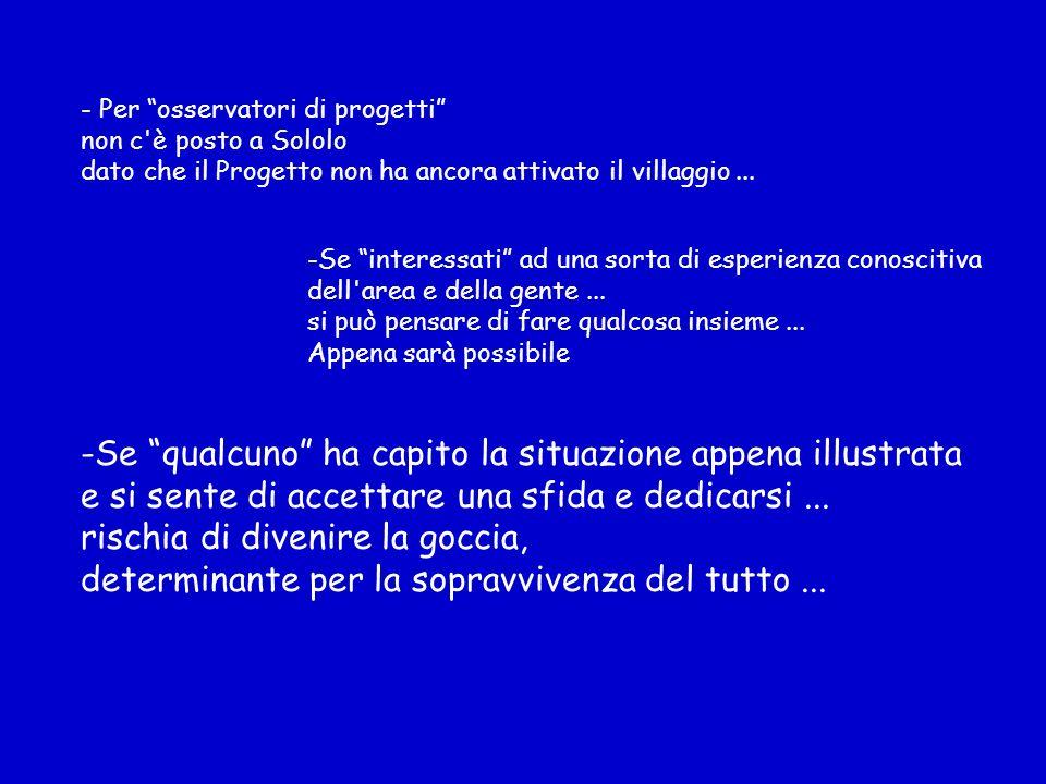 - Per osservatori di progetti non c è posto a Sololo dato che il Progetto non ha ancora attivato il villaggio...