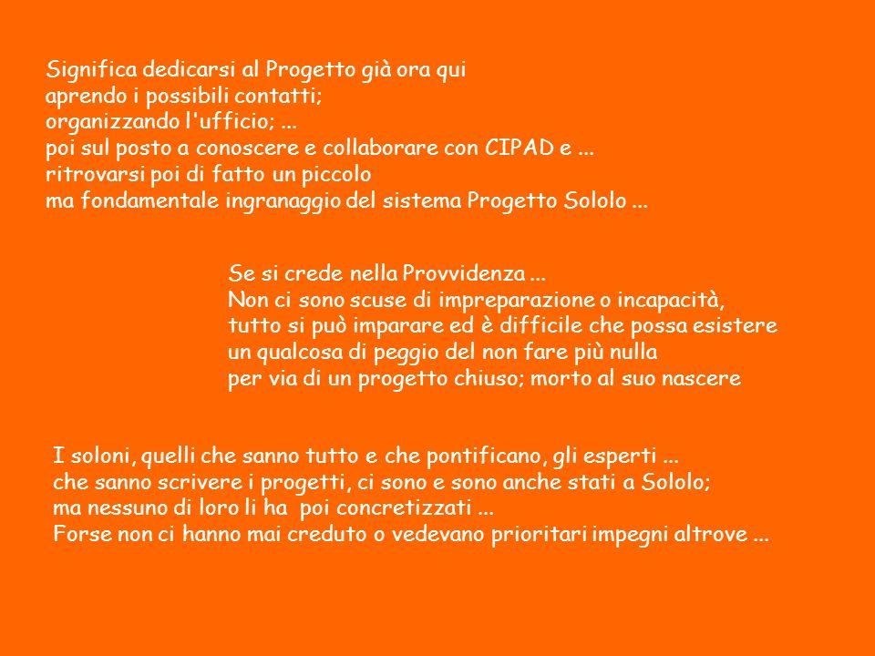 Significa dedicarsi al Progetto già ora qui aprendo i possibili contatti; organizzando l ufficio;...