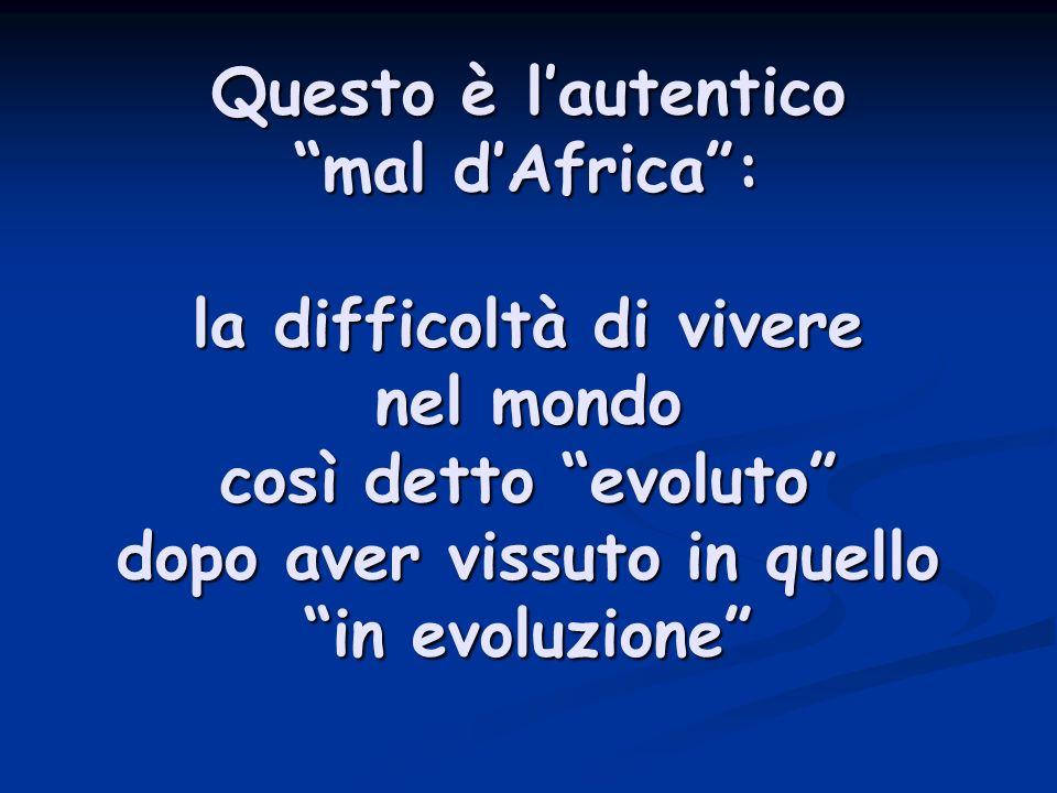 Questo è lautentico mal dAfrica: la difficoltà di vivere nel mondo così detto evoluto dopo aver vissuto in quello in evoluzione