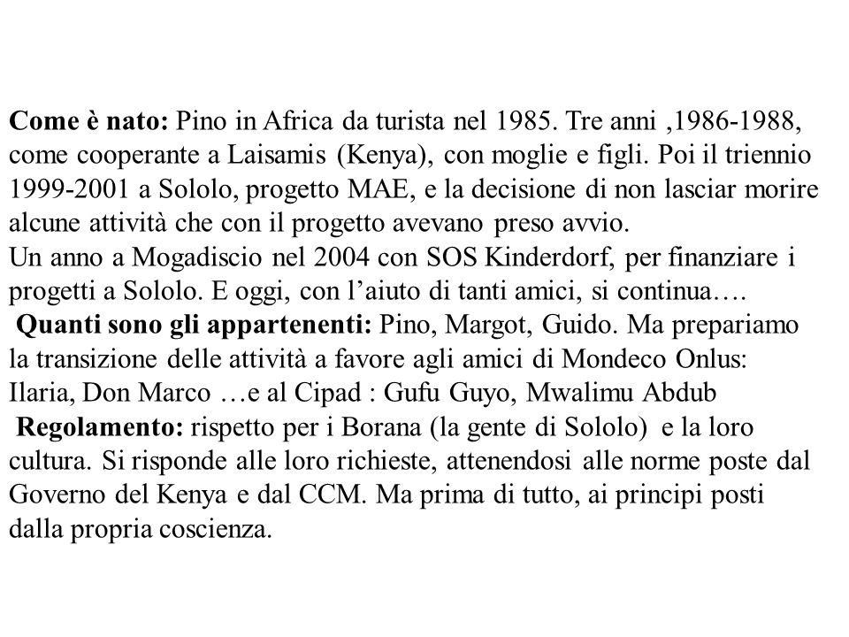 Come è nato: Pino in Africa da turista nel 1985. Tre anni,1986-1988, come cooperante a Laisamis (Kenya), con moglie e figli. Poi il triennio 1999-2001