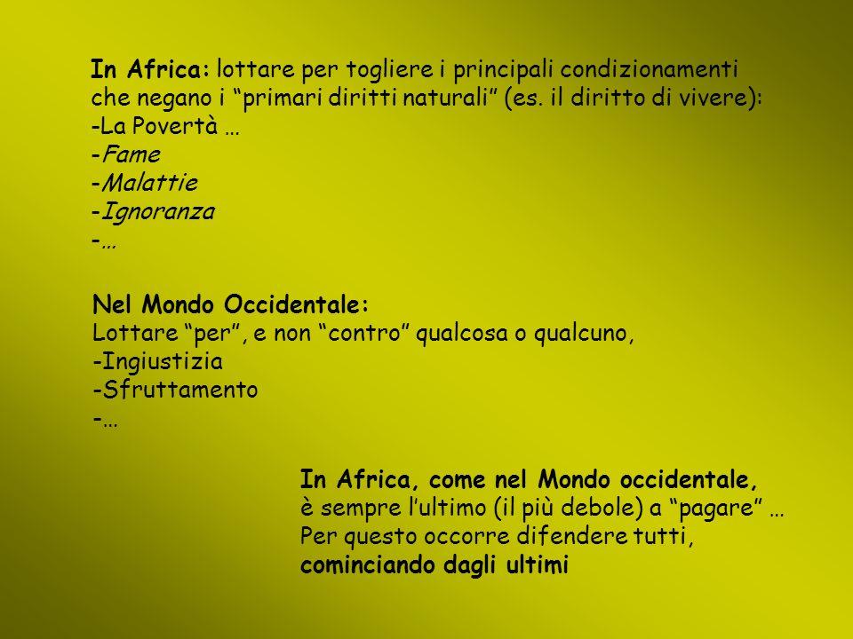 In Africa: lottare per togliere i principali condizionamenti che negano i primari diritti naturali (es.