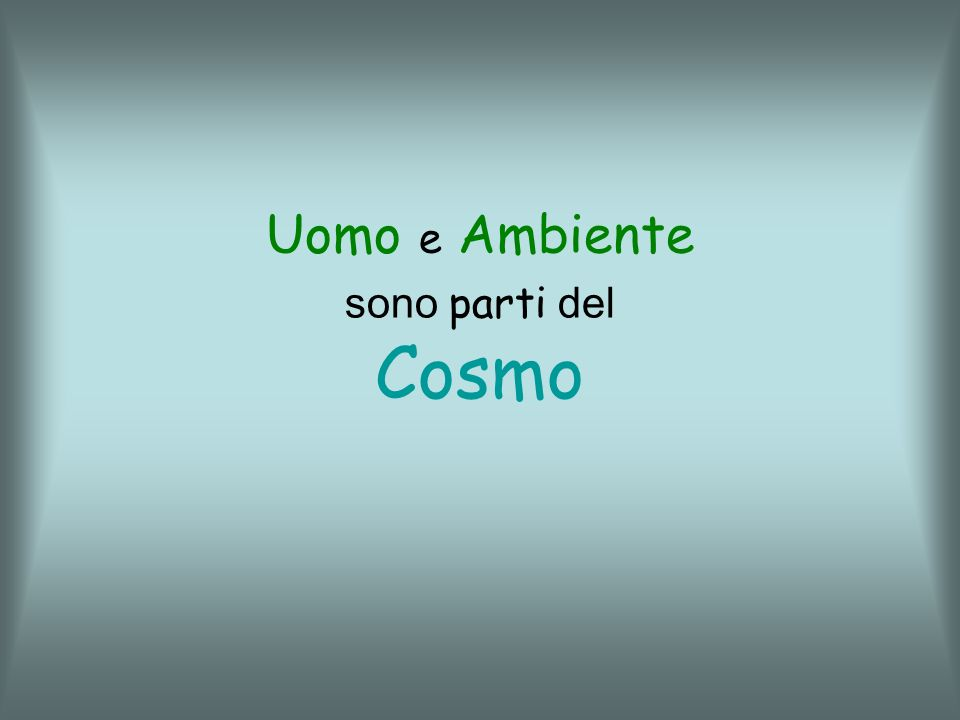 Uomo e Ambiente sono parti del Cosmo