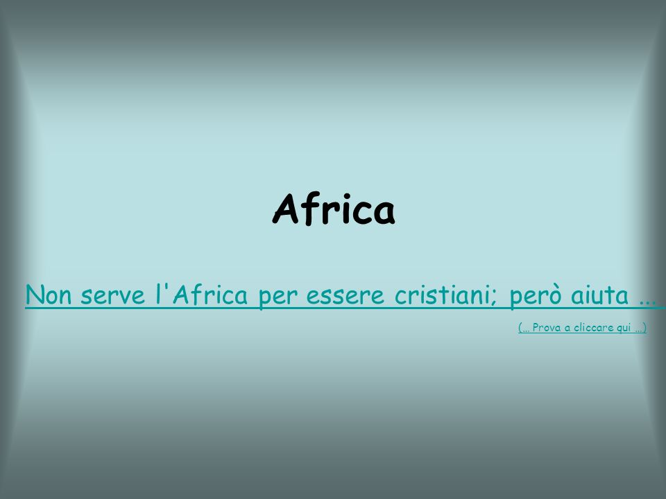 Africa Non serve l Africa per essere cristiani; però aiuta... (… Prova a cliccare qui …)