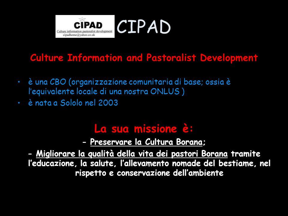 CIPAD Culture Information and Pastoralist Development è una CBO (organizzazione comunitaria di base; ossia è lequivalente locale di una nostra ONLUS )