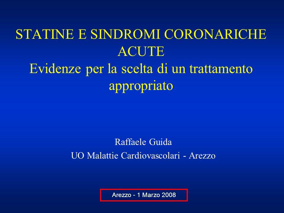 STATINE E SINDROMI CORONARICHE ACUTE Evidenze per la scelta di un trattamento appropriato Raffaele Guida UO Malattie Cardiovascolari - Arezzo Arezzo -