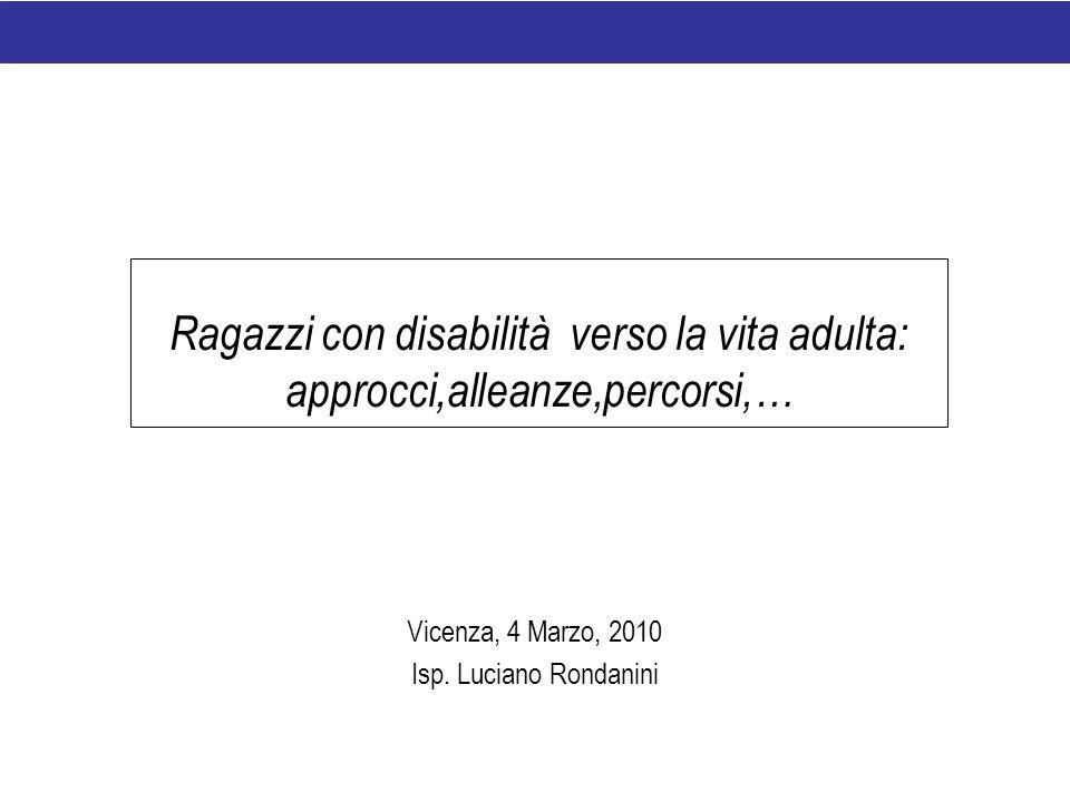 Ragazzi con disabilità verso la vita adulta: approcci,alleanze,percorsi,… Vicenza, 4 Marzo, 2010 Isp.