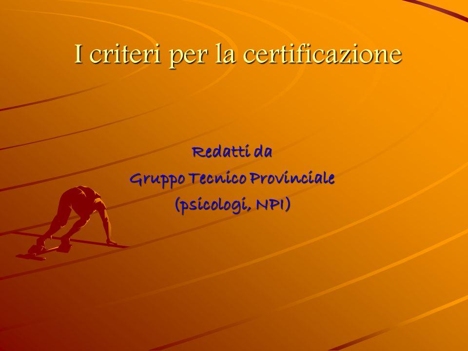 I criteri per la certificazione Redatti da Gruppo Tecnico Provinciale (psicologi, NPI)