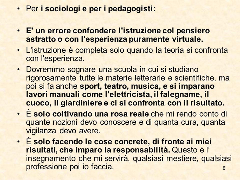 8 Per i sociologi e per i pedagogisti: E un errore confondere l istruzione col pensiero astratto o con l esperienza puramente virtuale.