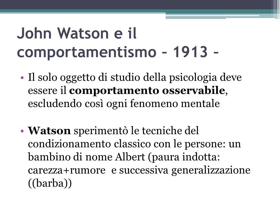 John Watson e il comportamentismo – 1913 – Il solo oggetto di studio della psicologia deve essere il comportamento osservabile, escludendo così ogni f