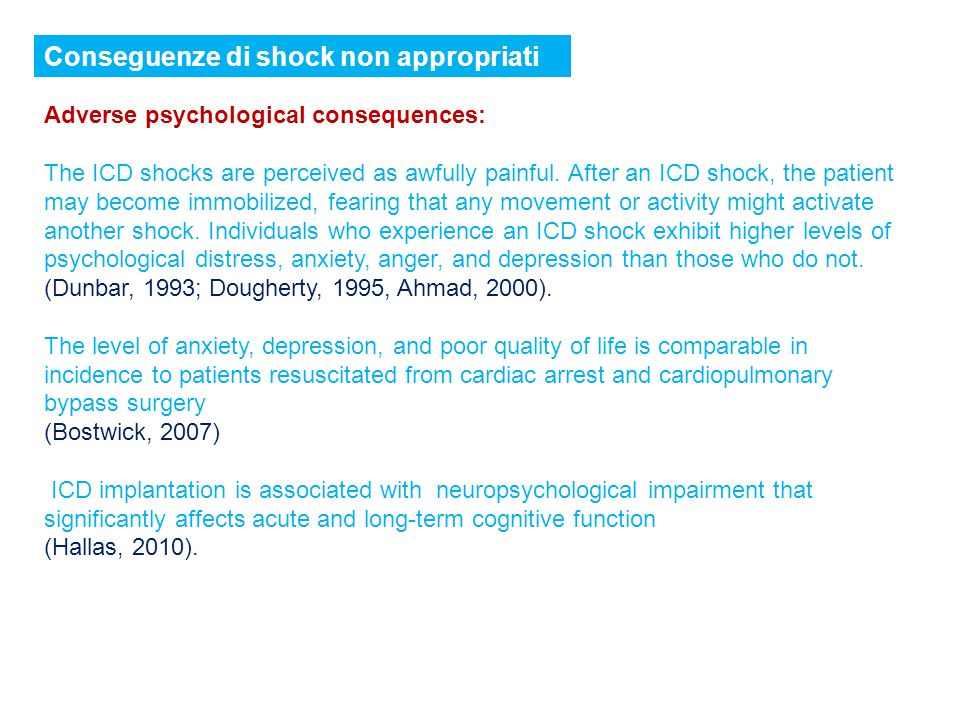 Conseguenze di shock non appropriati Adverse psychological consequences: The ICD shocks are perceived as awfully painful. After an ICD shock, the pati